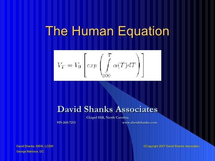 The Human Equation David Shanks Associates Chapel Hill, North Carolina 919-260-7213  www.davidshanks.com  David Shanks, MS...