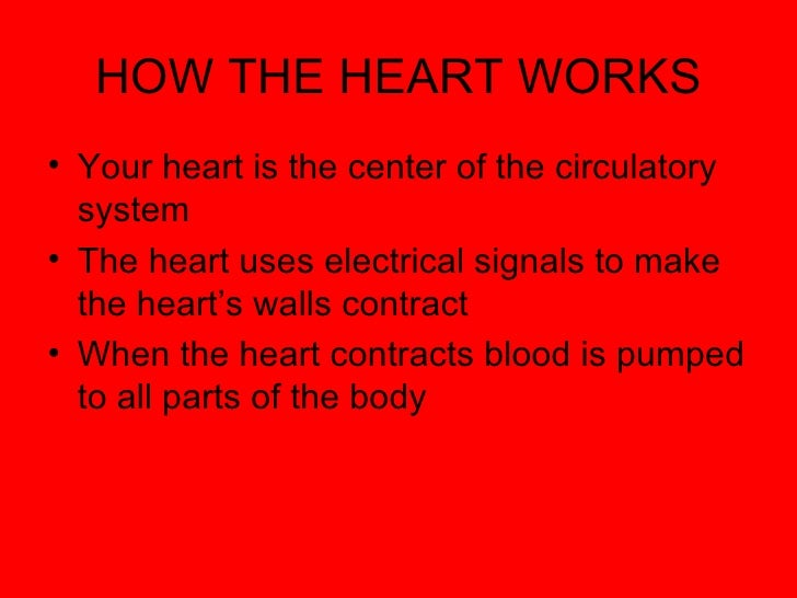 how your heart works Your heart is an organ made of muscle blood moves through open spaces within the heart the heart squeezes in and out to push the blood through your entire body.