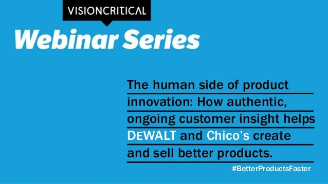 The human side of product innovation: How authentic, ongoing customer insight helps DEWALT and Chico's create and sell bet...