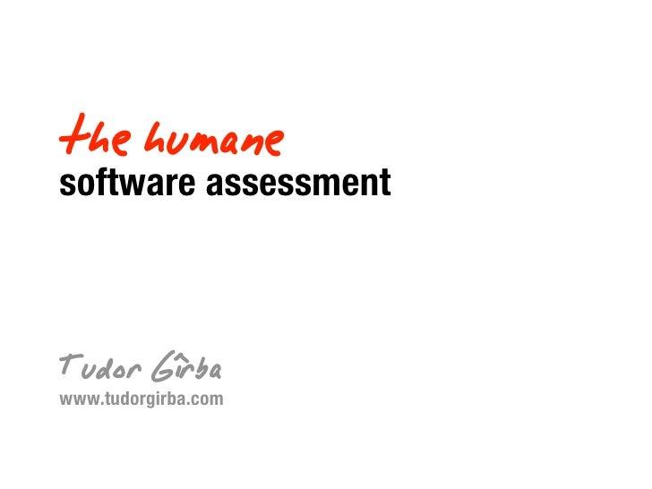 the humane software assessment    T udor Gîrba www.tudorgirba.com