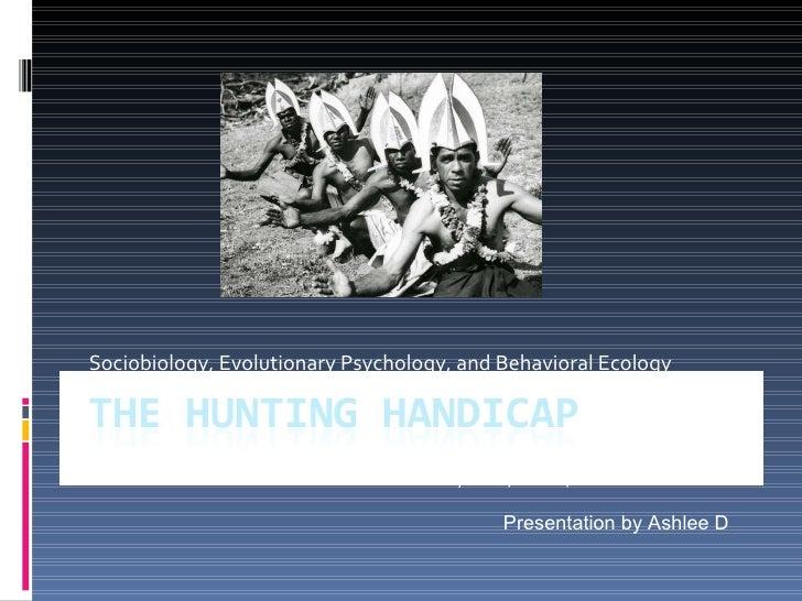 Sociobiology, Evolutionary Psychology, and Behavioral Ecology By: Bird, Smith,  & Bird Presentation by Ashlee D
