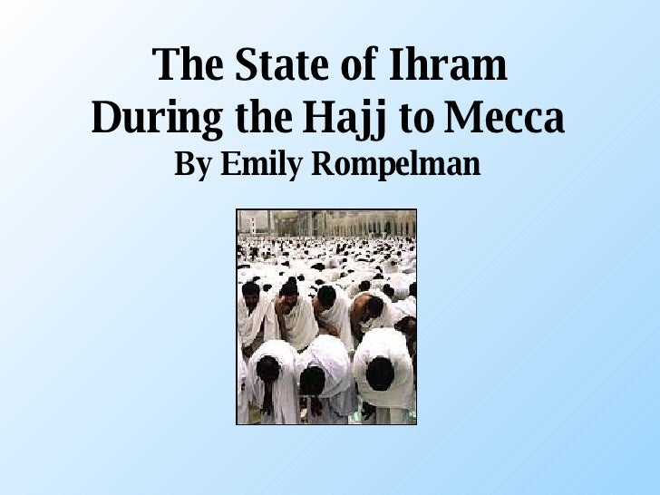 The State of Ihram During the Hajj to Mecca By Emily Rompelman