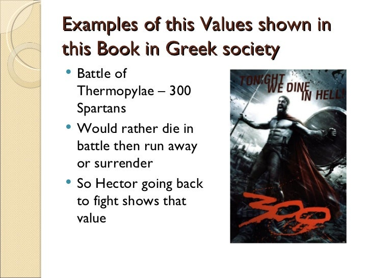 what are some greek values shown in iliad Greek mythology states that the value of xenia - or hospitality and friendship   poor guest, while also showing the rewards for those who do not violate the  social code the iliad and the odyssey carefully articulate the proper behavior  expected.