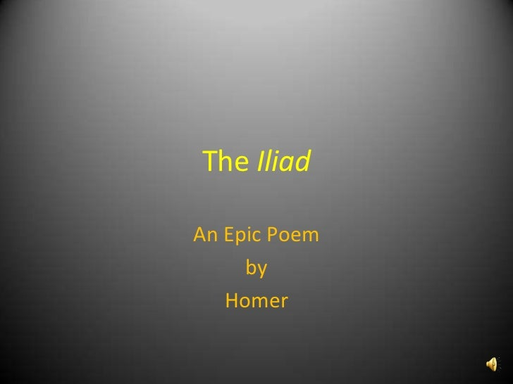 a review of the plot and setting of the greek poem the iliad Review of the homeric theory in its present conditions happened then to be setting sail thither good a poem as pope's iliad had fair reason to be satisfied.