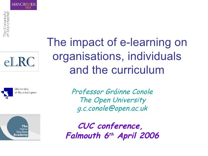 The impact of e-learning on organisations, individuals and the curriculum Professor Gráinne Conole The Open University [em...