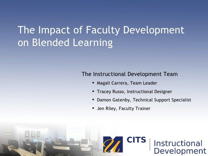 The Impact of Faculty Development on Blended Learning <ul><li>The Instructional Development Team </li></ul><ul><ul><li>Mag...