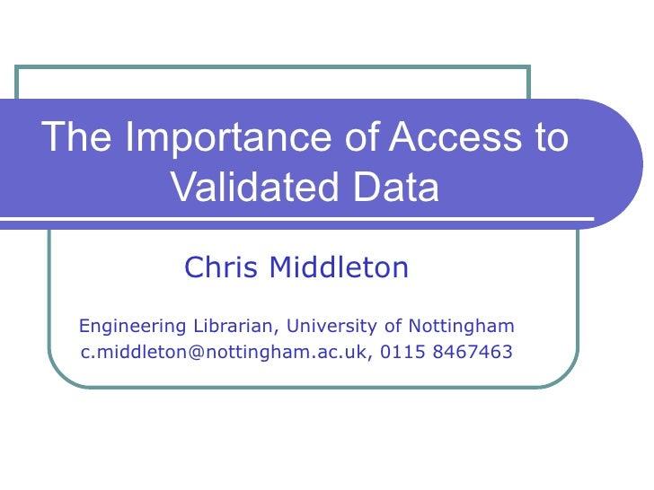 Chris Middleton Engineering Librarian, University of Nottingham c.middleton@nottingham.ac.uk, 0115 8467463 The Importance ...