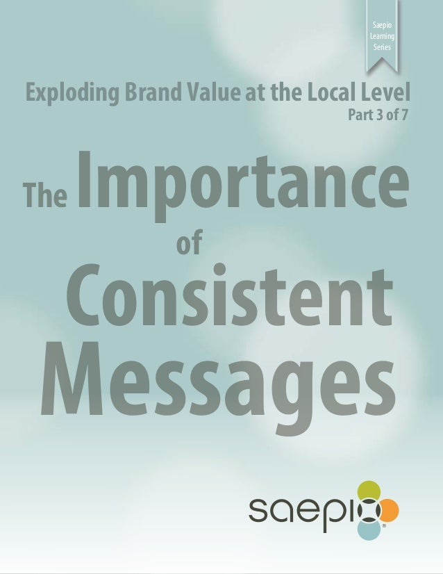 Saepio Learning Series Exploding Brand Value at the Local Level Part 3 of 7 The Importance of Consistent Messages