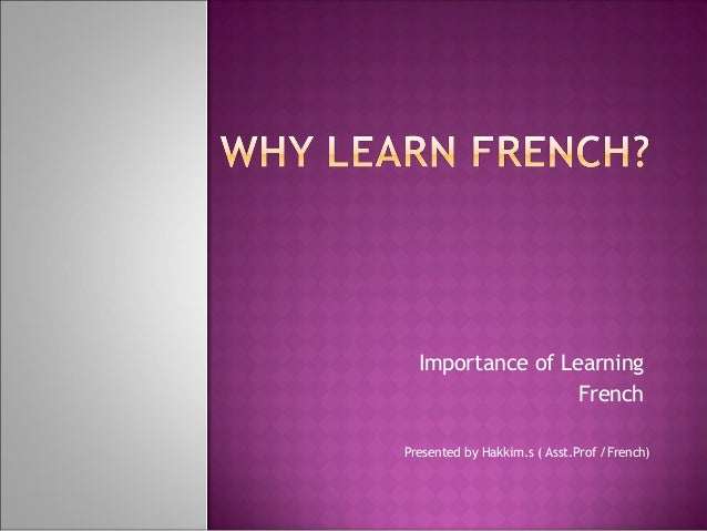 Importance of Learning French Presented by Hakkim.s ( Asst.Prof /French)