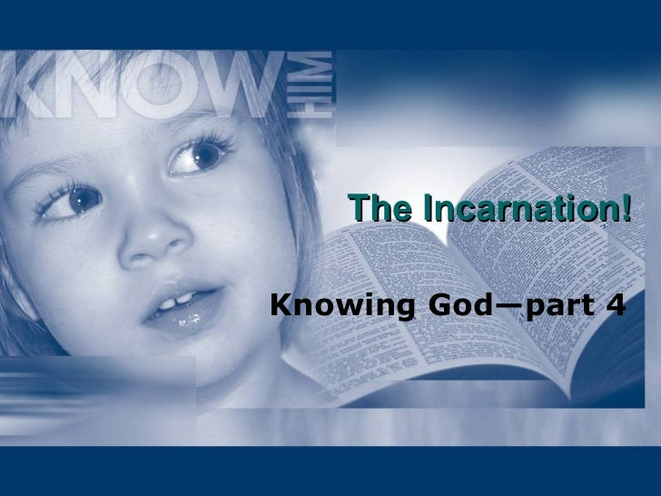 The Incarnation! Knowing God—part 4