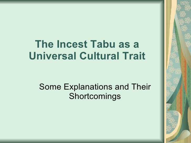 The Incest Tabu as a Universal Cultural Trait Some Explanations and Their Shortcomings