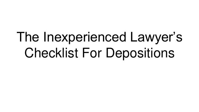 The Inexperienced Lawyer's Checklist For Depositions
