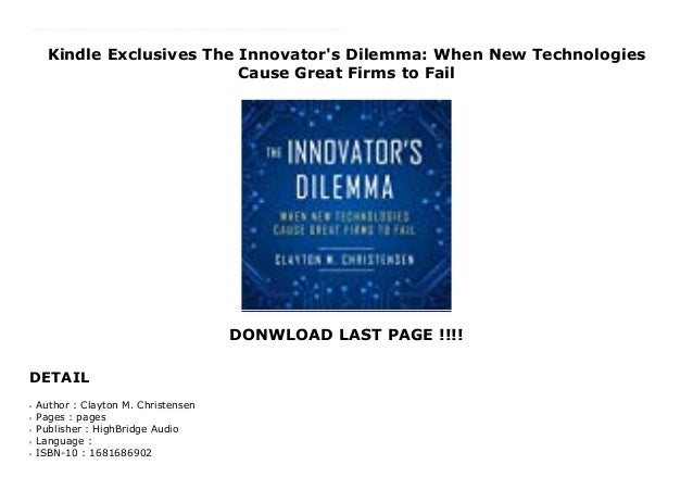When New Technologies Cause Great Firms to Fail The Innovators Dilemma