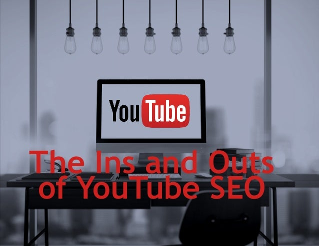 The Ins and Outs of YouTube SEO