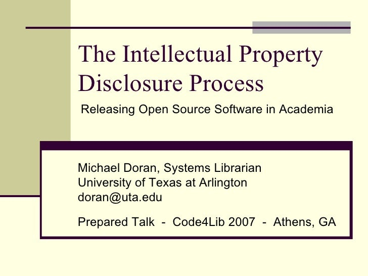 The Intellectual Property Disclosure Process Michael Doran, Systems Librarian University of Texas at Arlington [email_addr...