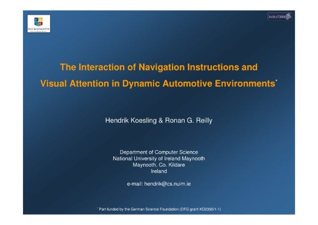 The lnteiaction oi. ' I~'aviga'tion Instructions and  Visual Attention in Dynamic Automotive Environments'  Hendrik Koesli...