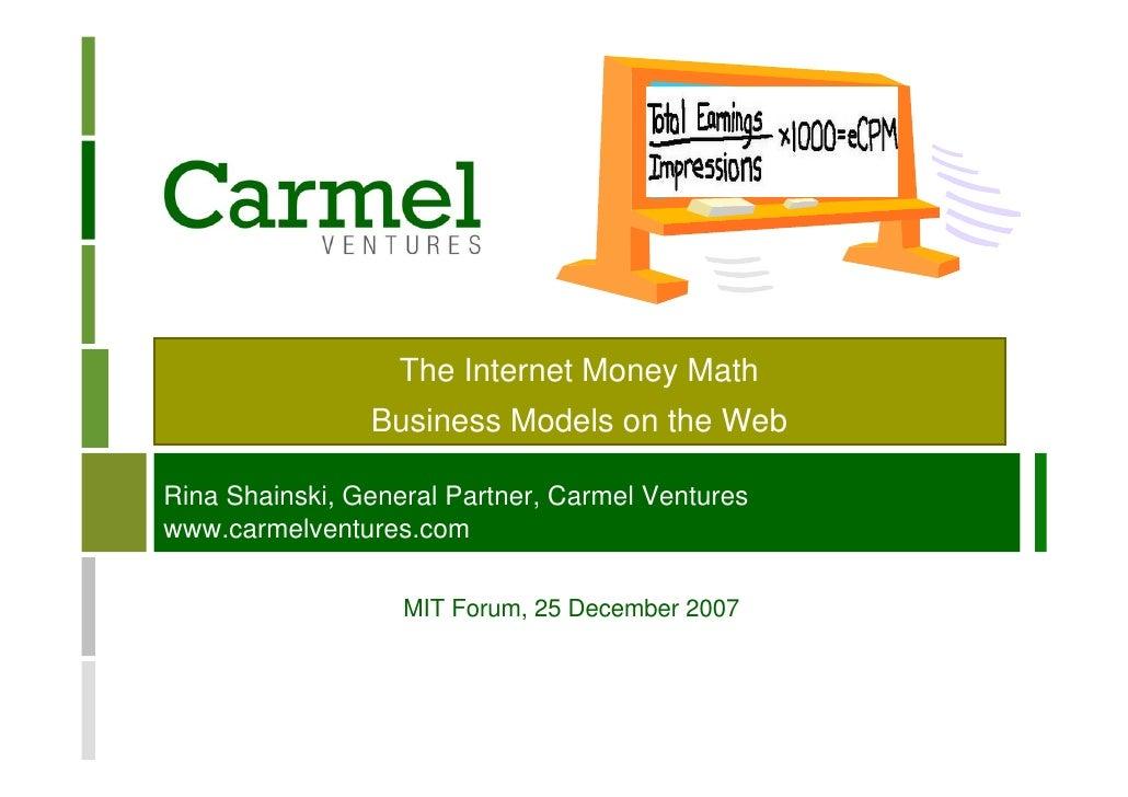 The Internet Money Math                 Business Models on the Web  Rina Shainski, General Partner, Carmel Ventures www.ca...