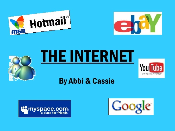 THE INTERNET By Abbi & Cassie