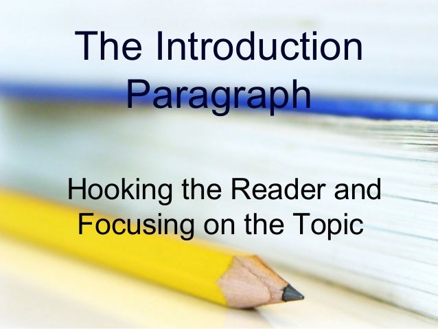 The Introduction Paragraph Hooking the Reader and Focusing on the Topic