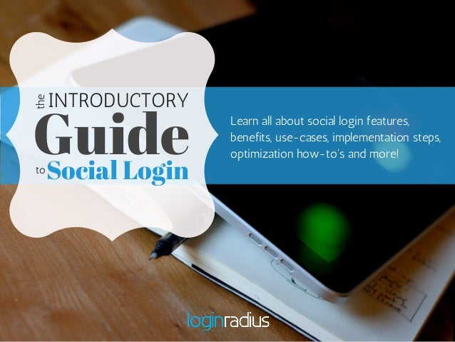 INTRODUCTORY  Guide Learn all about social login features,  the  benefits, use-cases, implementation steps,  optimization ...