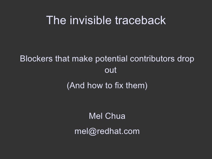 The invisible traceback <ul>Blockers that make potential contributors drop out (And how to fix them) Mel Chua [email_addre...