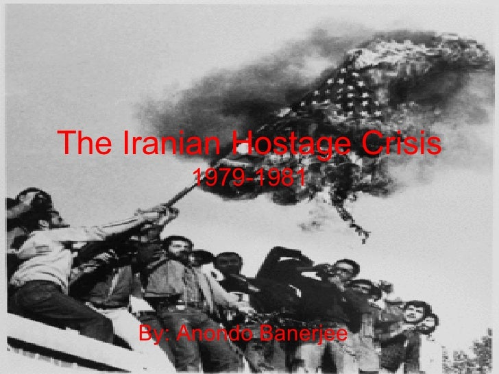 The Iranian Hostage Crisis 1979-1981 By: Anondo Banerjee