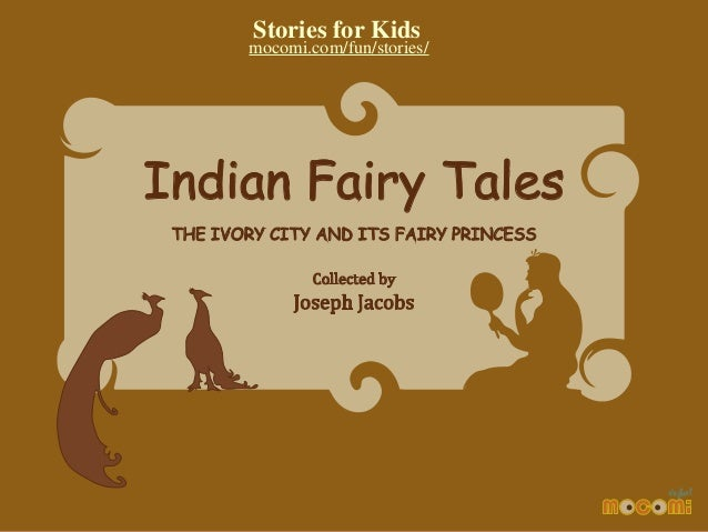 Stories for Kids  mocomi.com/fun/stories/  Indian Fairy Tales THE IVORY CITY AND ITS FAIRY PRINCESS Collected by  Joseph J...