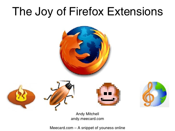 The Joy of Firefox Extensions Andy Mitchell andy.meecard.com Meecard.com – A snippet of youness online