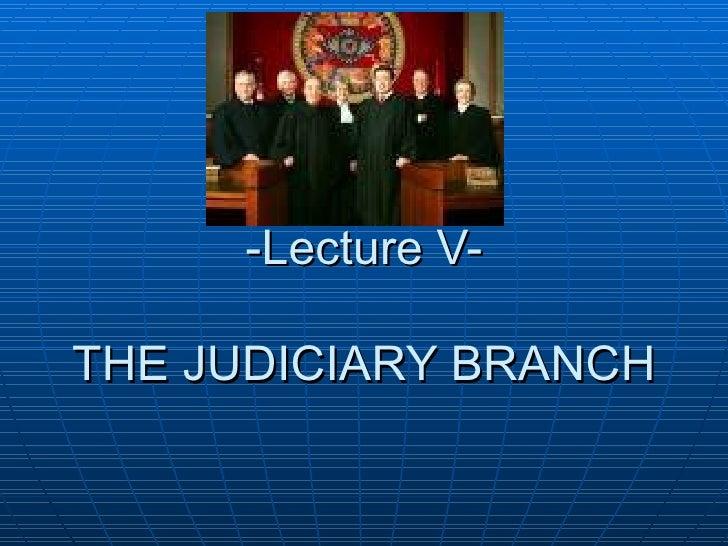-Lecture V- THE JUDICIARY BRANCH