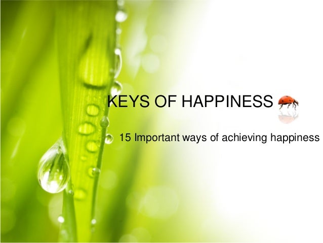 KEYS OF HAPPINESS 15 Important ways of achieving happiness