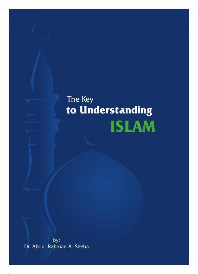 THE KEY TO UNDERSTANDING ISLAM                The Key                to Understanding                             ISLAM   ...