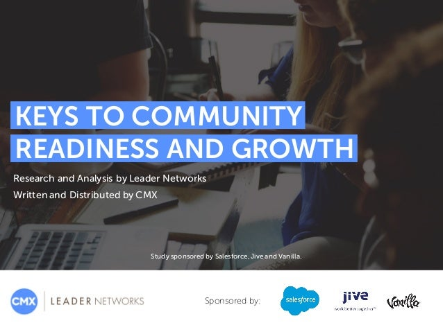 KEYS TO COMMUNITY READINESS AND GROWTH Research and Analysis by Leader Networks Written and Distributed by CMX Sponsored b...