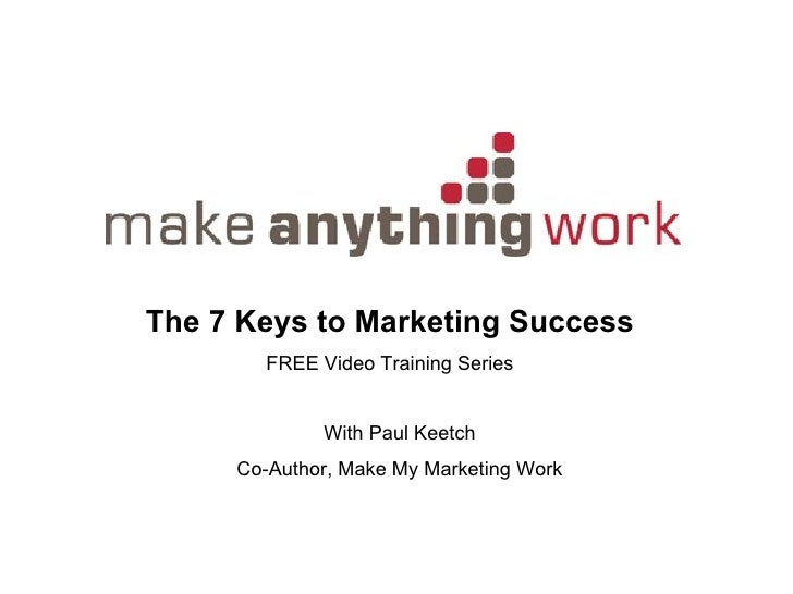 The 7 Keys to Marketing Success FREE Video Training Series With Paul Keetch Co-Author, Make My Marketing Work