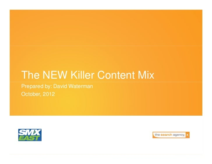 The NEW Killer Content MixPrepared by: David WatermanOctober, 2012
