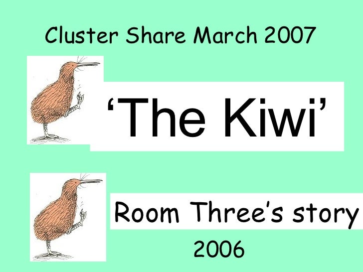 ' The Kiwi' Room Three's story Cluster Share March 2007 2006