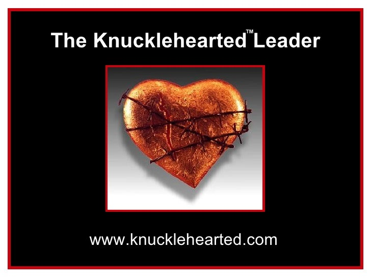 www.knucklehearted.com The Knucklehearted   Leader ™