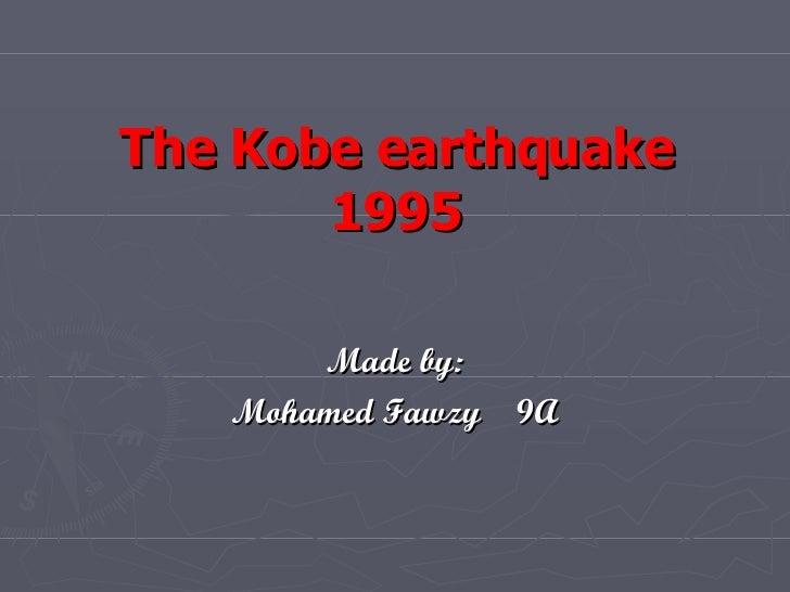 The Kobe earthquake 1995 Made by: Mohamed Fawzy  9A