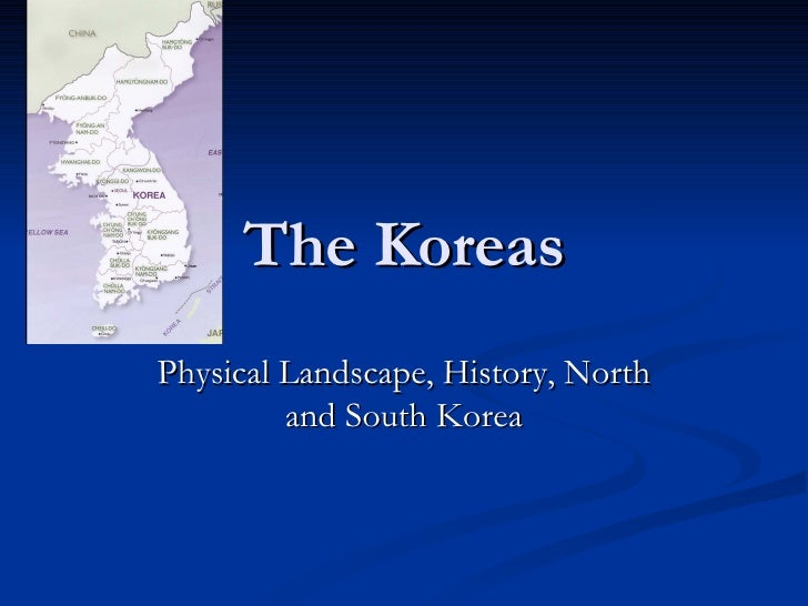 The Koreas Physical Landscape, History, North and South Korea