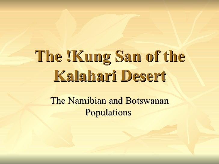 The !Kung San of the Kalahari Desert The Namibian and Botswanan Populations