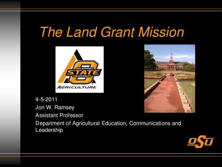 The Land Grant Mission<br />4-5-2011<br />Jon W. Ramsey <br />Assistant Professor<br />Department of Agricultural Educatio...