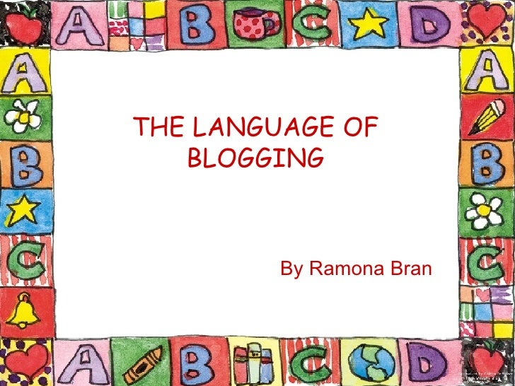 THE LANGUAGE OF BLOGGING By Ramona Bran