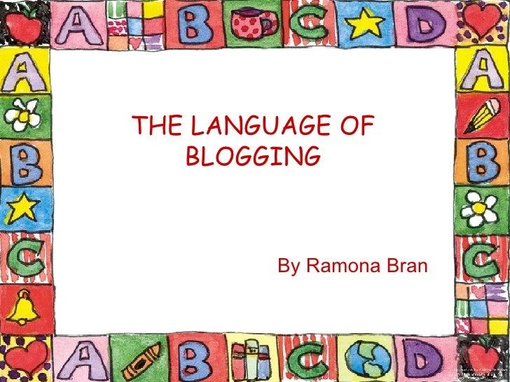 THE LANGUAGE OF BLOGGING By Ramona Bran