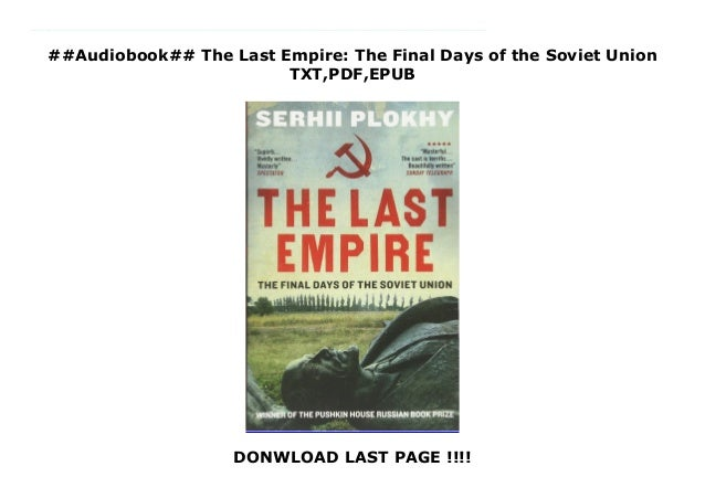 ##Audiobook## The Last Empire: The Final Days of the Soviet Union TXT,PDF,EPUB DONWLOAD LAST PAGE !!!! download : https://...