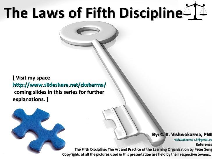 the laws of the fifth discipline Peter senge identified 11 laws, or truths, that leaders can use to guide the way  through the rough waters that so often plague education.