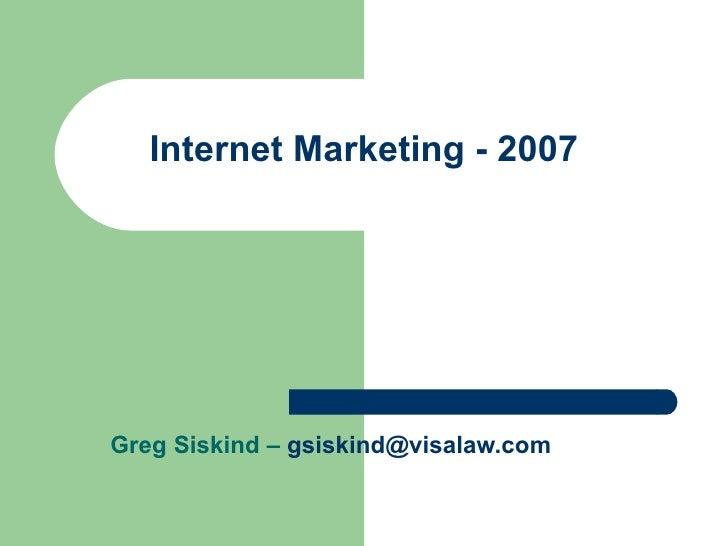 Internet Marketing - 2007 Greg Siskind –  [email_address]