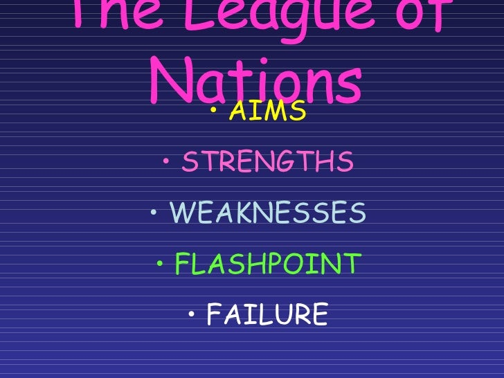 weaknesses and successes of league of History of the league of nations (1919-1946) born with the will of the victors of the first world war to avoid a repeat of a devastating war, the league of nations objective was to maintain universal peace within the framework of the.
