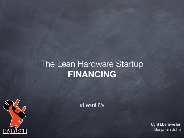 The Lean Hardware Startup FINANCING  #LeanHW Cyril Ebersweiler Benjamin Joffe