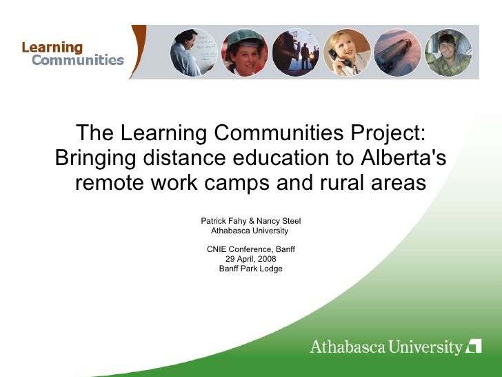 The Learning Communities Project: Bringing distance education to Alberta's remote work camps and rural areas Patrick Fahy ...