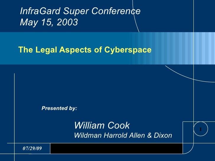 The Legal Aspects of Cyberspace <ul><li>Presented by: </li></ul><ul><ul><ul><ul><li>William Cook </li></ul></ul></ul></ul>...