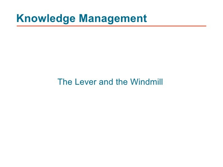 Knowledge Management           The Lever and the Windmill